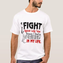 Because I Need My Friend Lung Cancer T-Shirt