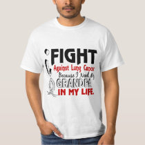 Because I Need My Grandpa Lung Cancer T-Shirt
