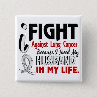 Because I Need My Husband Lung Cancer Button