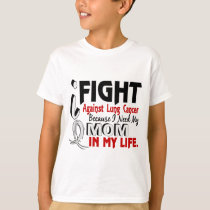 Because I Need My Mom Lung Cancer T-Shirt