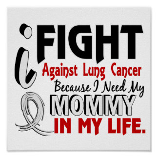 Because I Need My Mommy Lung Cancer Print