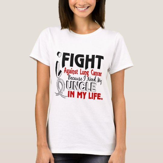 Because I Need My Uncle Lung Cancer T-Shirt