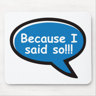Because I Said So - Blue Mouse Pad