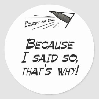 Because I said so Round Sticker