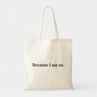 Because I Say So Tote Bag