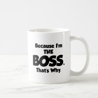 because-iam-the-boss coffee mug