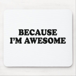 BECAUSE I'M AWESOME MOUSE PAD