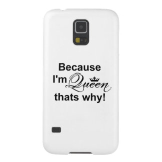 Because I'm Queen That's Why! Case For Galaxy S5