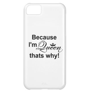 Because I'm Queen That's Why! Cover For iPhone 5C