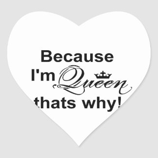 Because I'm Queen That's Why! Heart Sticker
