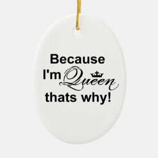 Because I'm Queen That's Why! Oval Ornament