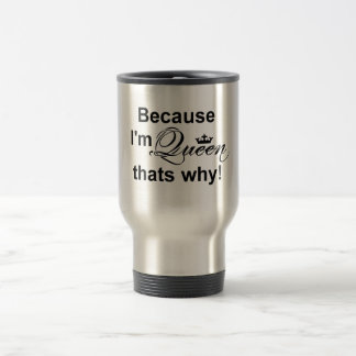 Because I'm Queen That's Why! Travel Mug
