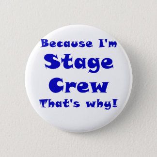 Because Im Stage Crew Thats Why Button