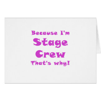 Because Im Stage Crew Thats Why Card