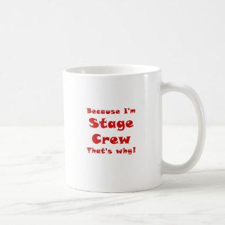 Because Im Stage Crew Thats Why Coffee Mug