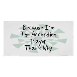 Because I'm the Accordion Player Print