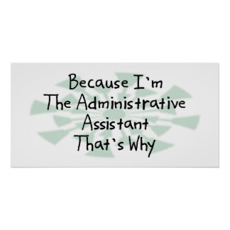 Because I'm the Administrative Assistant Poster