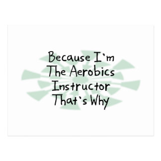 Because I'm the Aerobics Instructor Postcard