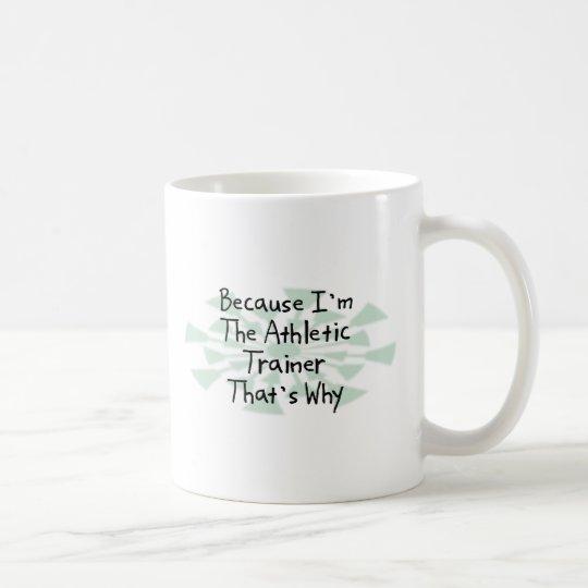 Because I'm the Athletic Trainer Coffee Mug