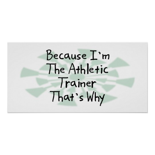 Because I'm the Athletic Trainer Poster