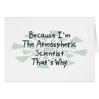 Because I'm the Atmospheric Scientist Greeting Card