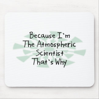 Because I'm the Atmospheric Scientist Mouse Pad