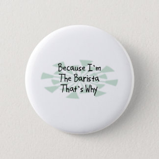 Because I'm the Barista Pinback Button