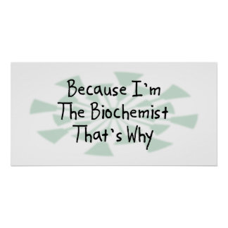 Because I'm the Biochemist Posters