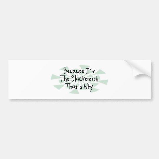 Because I'm the Blacksmith Bumper Sticker