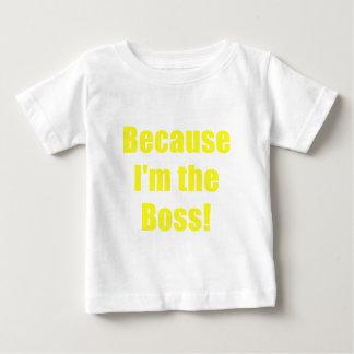 Because Im the Boss Baby T-Shirt