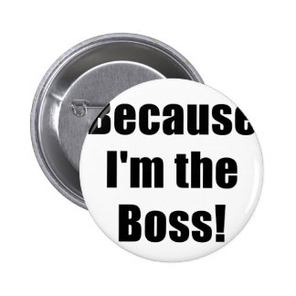 Because Im the Boss Button