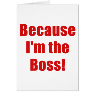 Because Im the Boss Card