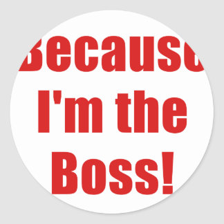 Because Im the Boss Classic Round Sticker