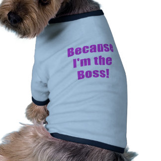 Because Im the Boss Pet Tee Shirt