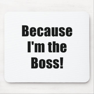Because Im the Boss Mouse Pad