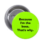 Because I'm the Boss Pinback Buttons