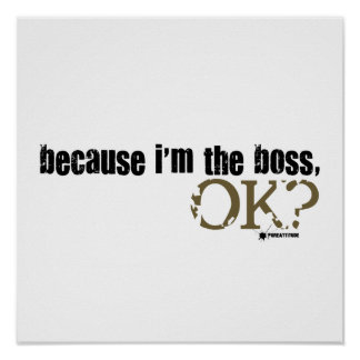 Because I'm The Boss Print