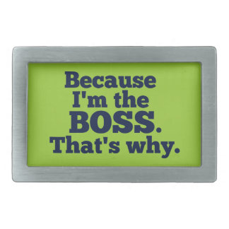 Because I'm the boss, that's why. Belt Buckle