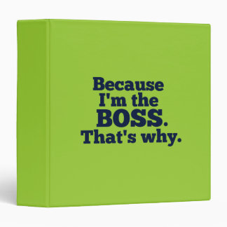Because I'm the boss, that's why. Binder