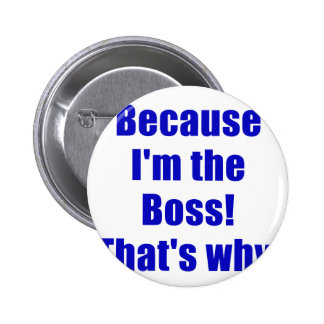 Because Im the Boss Thats Why Buttons