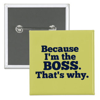 Because I'm the boss, that's why. 2 Inch Square Button