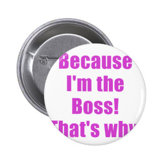Because Im the Boss Thats Why Pinback Button