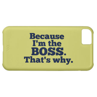 Because I'm the boss, that's why. iPhone 5C Case