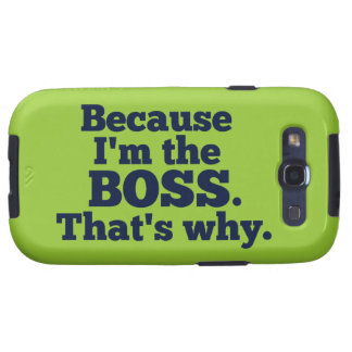 Because I'm the boss, that's why. Samsung Galaxy SIII Cover