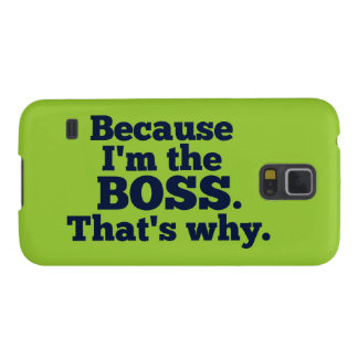 Because I'm the boss, that's why. Case For Galaxy S5