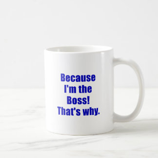 Because Im the Boss Thats Why Classic White Coffee Mug