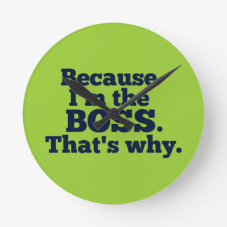 Because I'm the boss, that's why. Round Wallclocks