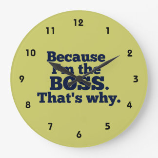 Because I'm the boss, that's why. Wallclock