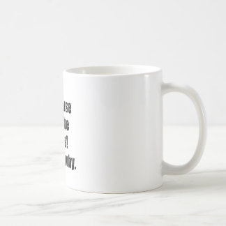 Because Im the Boss Thats Why Coffee Mug