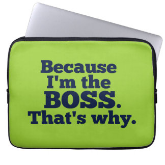 Because I'm the boss, that's why. Computer Sleeve